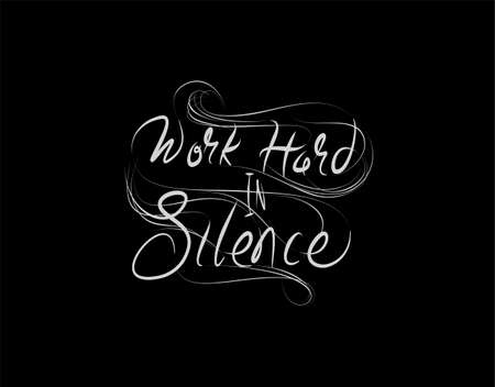 work hard in silence Lettering Text on Black background in vector illustration