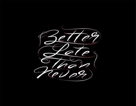 Better Late Than Never Lettering Text on Black background in vector illustration