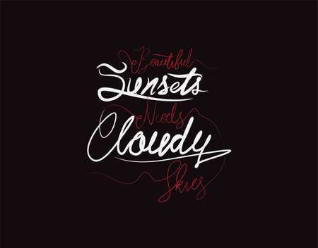 Beautiful Sunsets Needs Cloudy Skies lettering text on Black background in vector illustration