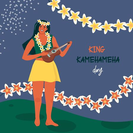 King Kamehameha Day. A nice vector flat postcard with a happy hawaiian woman resident with ukulele in a traditional hawaiian flower garland. Cute illustration for the oldest holiday of the USA.