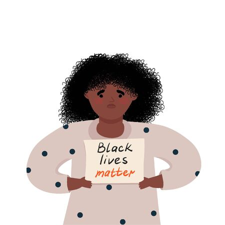 Black lives matter. Sad african american girl protesting against racism and police abuse with a banner in her hands. Vector flat illustration for the movement against racism in the police.