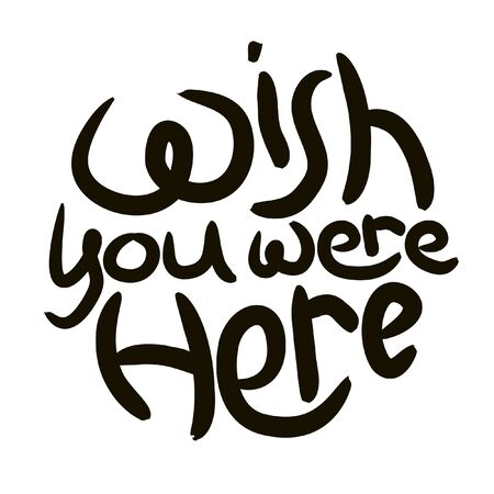 Wish you were here minimalist black ink calligraphy. Positive slogan illustration. Hand lettered quote. Motivational and inspirational poster, web banner, greeting card