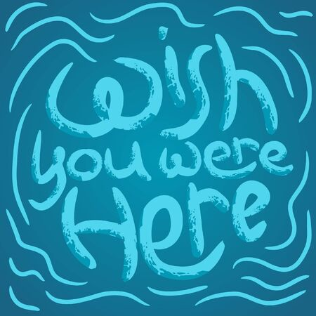 Wish you were here deep waters calligraphy. Positive slogan illustration. Hand lettered quote. Motivational and inspirational poster, web banner, greeting card