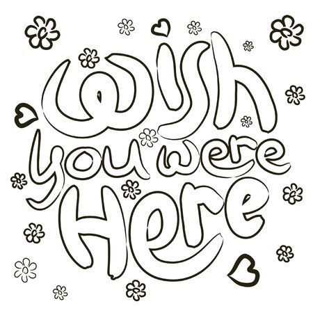 Wish you were here outlined black ink calligraphy and flowers. Positive slogan illustration. Hand lettered quote. Motivational and inspirational poster, web banner, greeting card