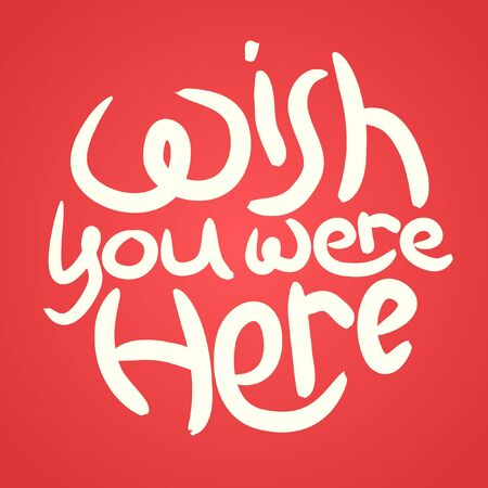 Wish you were here pink lettering message. Positive slogan illustration. Hand lettered quote. Motivational and inspirational poster, web banner, greeting card