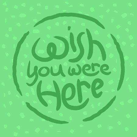 Wish you were here mint circled poster art. Positive slogan illustration. Hand lettered quote. Motivational and inspirational poster, web banner, greeting card