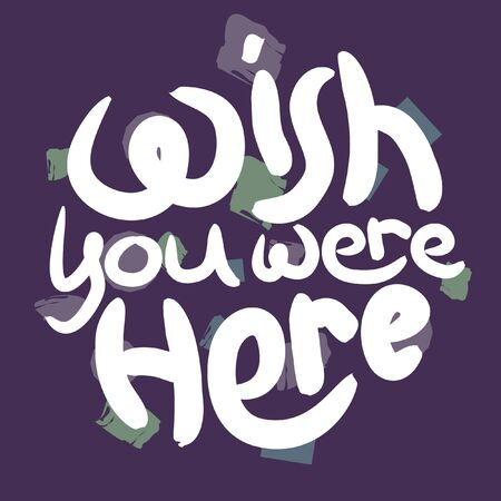 Wish you were here 90s style dark lettering poster. Positive slogan illustration. Hand lettered quote. Motivational and inspirational poster, web banner, greeting card