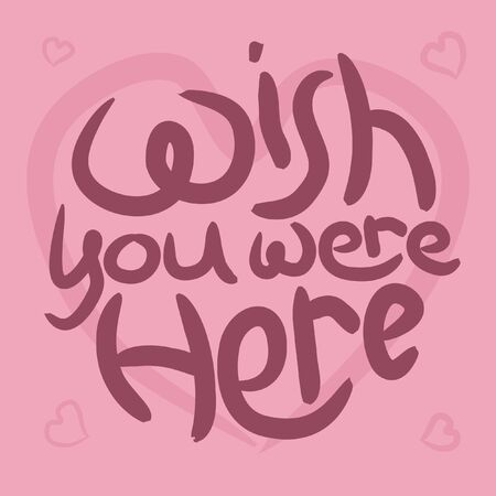 Wish you were here romantic pink lettering. Positive slogan illustration. Hand lettered quote. Motivational and inspirational poster, web banner, greeting card