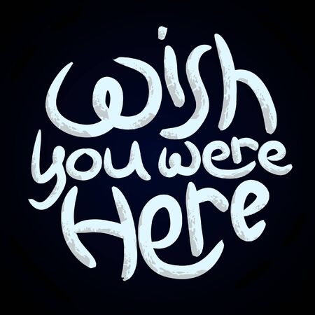 Wish you were here white scratched message, dark blue background. Positive slogan illustration. Hand lettered quote. Motivational and inspirational poster, web banner, greeting card
