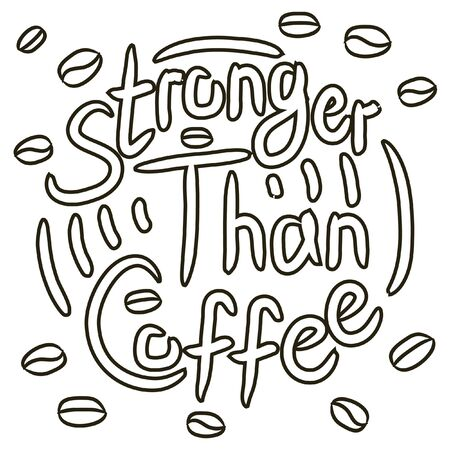 Stronger than coffee outlined black ink calligraphy motivation quote. Coffee shop lifestyle lettering typography promotion. Mug sketch graphic design and hot drinks lovers print shopping inspiration