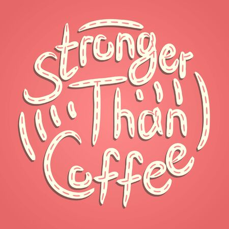 Stronger than coffee calligraphy motivation quote in dashed pink. Coffee shop lifestyle lettering typography promotion. Mug sketch graphic design and hot drinks lovers print shopping inspiration