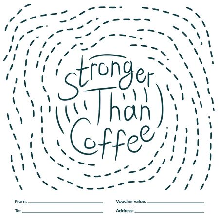 Stronger than coffee dashed calligraphy motivation quote. Coffee shop lifestyle lettering typography promotion. Mug sketch graphic design and hot drinks lovers print shopping inspiration