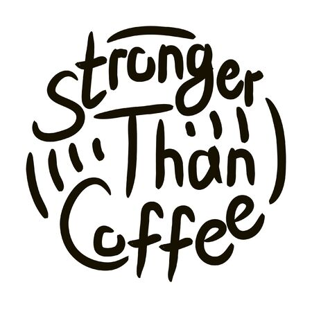 Stronger than coffee calligraphy motivation quote. Coffee shop lifestyle lettering typography promotion. Mug sketch graphic design and hot drinks lovers print shopping inspiration  イラスト・ベクター素材
