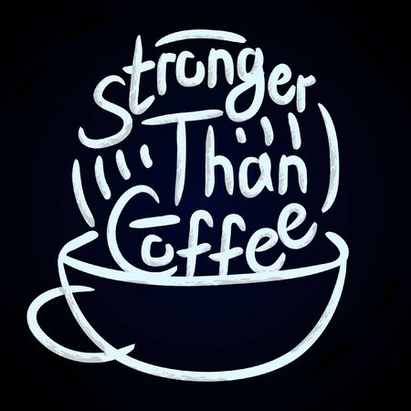 Stronger than coffee calligraphy motivation quote with cup in dark. Coffee shop lifestyle lettering typography promotion. Mug sketch graphic design and hot drinks lovers print shopping inspiration