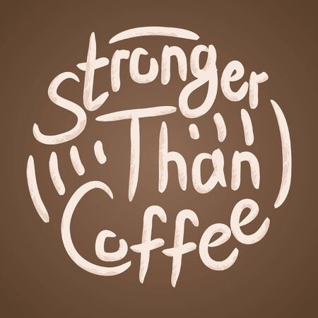 Stronger than coffee calligraphy motivation quote in brown. Coffee shop lifestyle lettering typography promotion. Mug sketch graphic design and hot drinks lovers print shopping inspiration