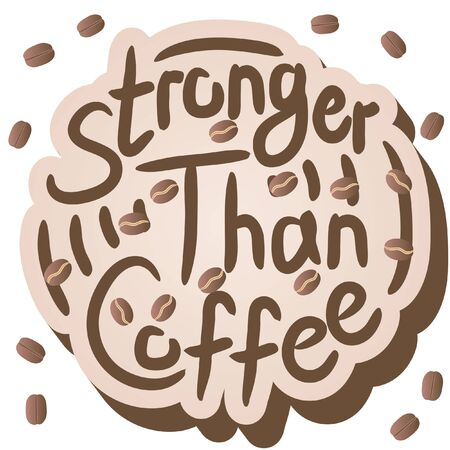 Stronger than coffee calligraphy motivation quote in 3d with beans. Coffee shop lifestyle lettering typography promotion. Mug sketch graphic design and hot drinks lovers print shopping inspiration  イラスト・ベクター素材