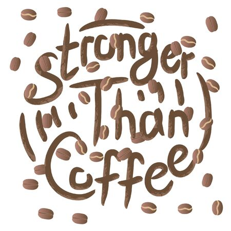 Stronger than coffee calligraphy motivation quote with brown beans. Coffee shop lifestyle lettering typography promotion. Mug sketch graphic design and hot drinks lovers print shopping inspiration