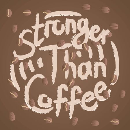 Stronger than coffee calligraphy motivation quote with beans in brown. Coffee shop lifestyle lettering typography promotion. Mug sketch graphic design and hot drinks lovers print shopping inspiration