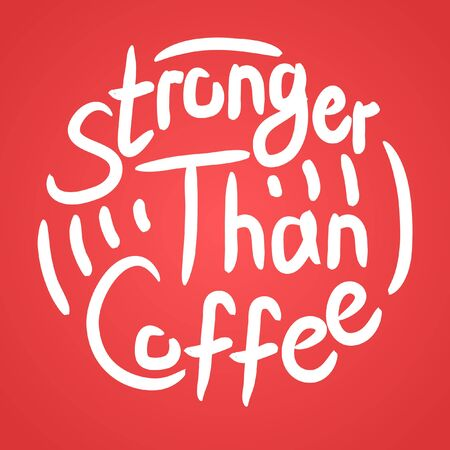 Stronger than coffee calligraphy motivation quote in dark pink. Coffee shop lifestyle lettering typography promotion. Mug sketch graphic design and hot drinks lovers print shopping inspiration