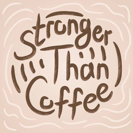 Stronger than coffee creamy calligraphy motivation quote. Coffee shop lifestyle lettering typography promotion. Mug sketch graphic design and hot drinks lovers print shopping inspiration  イラスト・ベクター素材