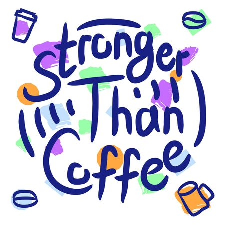 Stronger than coffee 90s style calligraphy motivation quote. Coffee shop lifestyle lettering typography promotion. Mug sketch graphic design and hot drinks lovers print shopping inspiration