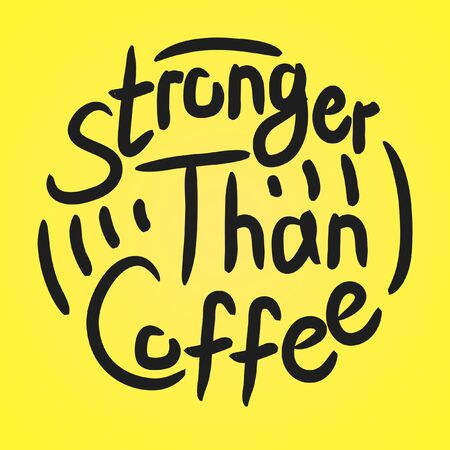 Stronger than coffee minimalist calligraphy motivation quote. Coffee shop lifestyle lettering typography promotion. Mug sketch graphic design and hot drinks lovers print shopping inspiration