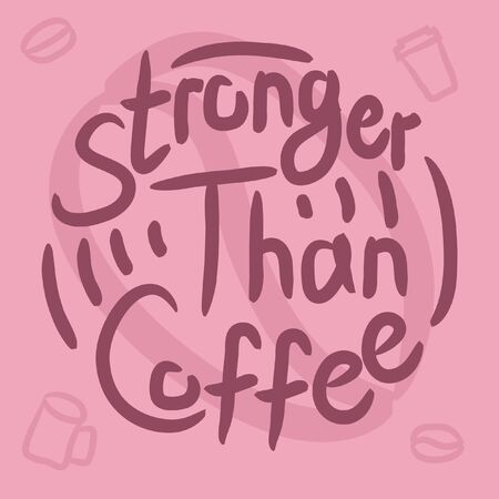 Stronger than coffee pink calligraphy motivation quote. Coffee shop lifestyle lettering typography promotion. Mug sketch graphic design and hot drinks lovers print shopping inspiration