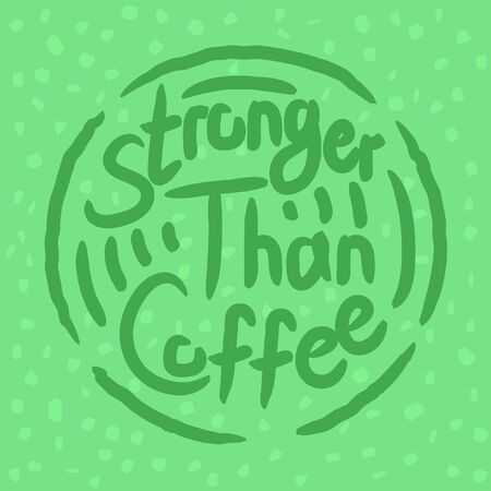 Stronger than coffee mint green circled calligraphy motivation quote. Coffee shop lifestyle lettering typography promotion. Mug sketch graphic design and hot drinks lovers print shopping inspiration