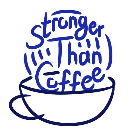 Stronger than coffee calligraphy motivation quote with cup. Coffee shop lifestyle lettering typography promotion. Mug sketch graphic design and hot drinks lovers print shopping inspiration