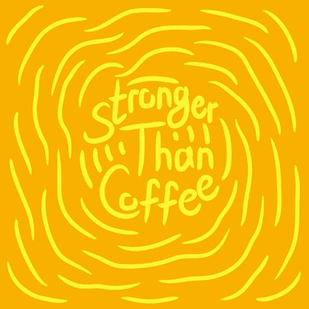 Stronger than coffee orange sand vivid calligraphy motivation quote. Coffee shop lifestyle lettering typography promotion. Mug sketch graphic design and hot drinks lovers print shopping inspiration  イラスト・ベクター素材