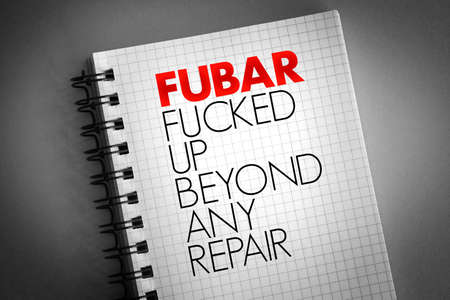 FUBAR - Fucked Up Beyond Any Repair acronym on notepad, concept background