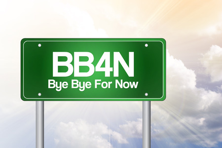 bye: BB4N, Bye Bye For Now, Green Road Sign concept