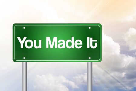 You Made It Green Road Sign, business concept photo