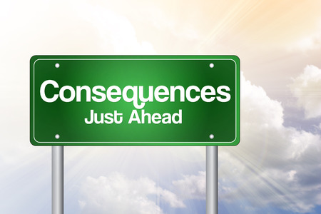 consequences: Consequences Just Ahead Green Road Sign, Business Concept