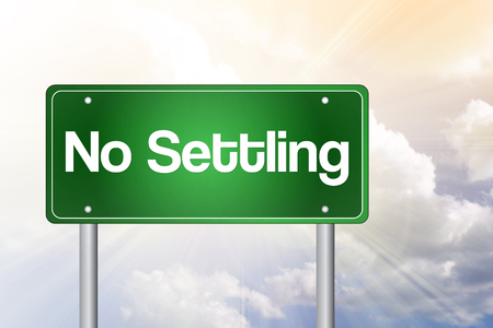 settling: No Settling Green Road Sign, business concept