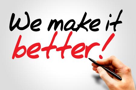 better business: Hand writing We make it better!, business concept