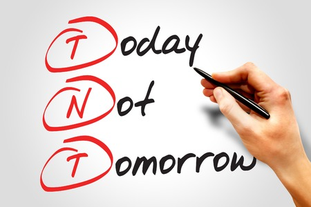tnt: Today Not Tomorrow (TNT), business concept acronym