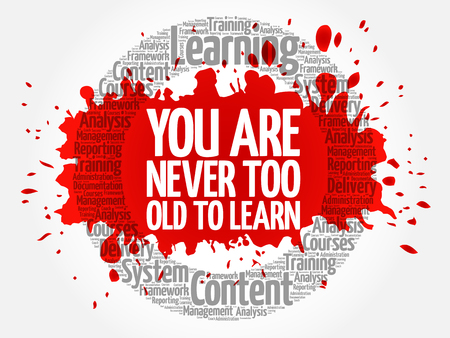 You Are Never Too Old to Learn circle word cloud, business concept