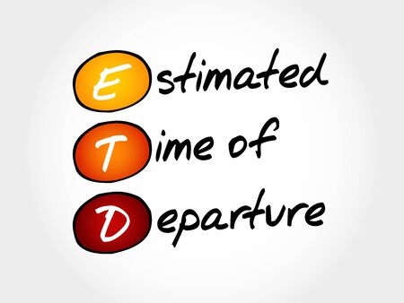 ETD - Estimated Time of Departure, acronym business concept