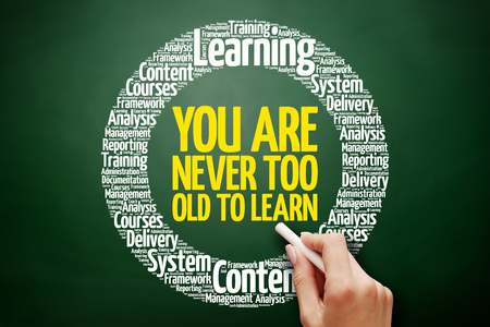 You Are Never Too Old to Learn word cloud collage, business concept on blackboard