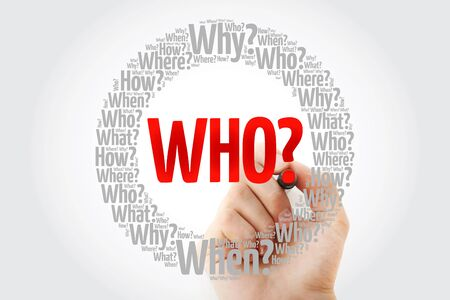 WHO Question and Questions whose answers are considered basic in information gathering or problem solving, word cloud background Stock Photo