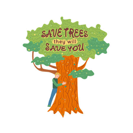 Flat cartoon vector illustration of man hugging trunk of huge plant with Save trees they will save you writing in green leaves as banner for environmental campaign.  イラスト・ベクター素材