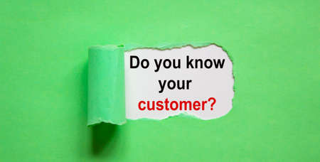 The text 'Do you know your customer' appearing behind torn green paper.