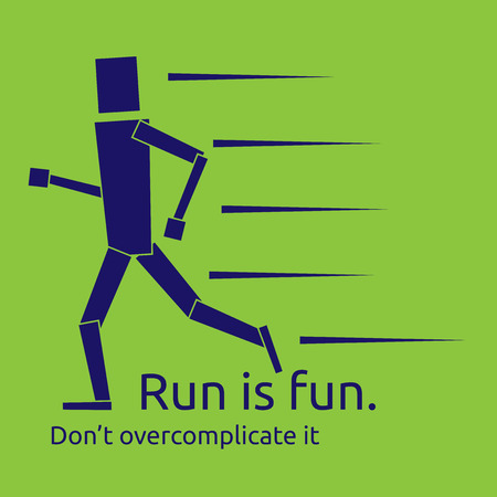 simplistic: Simplistic runner character running. Run is fun dont overcomplicate it text. EPS 10 vector illustration no transparency