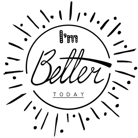 better: Im better today. Calligraphy. Hand drawn lettering card