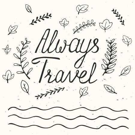 motivating: Always travel. Inspirational quote. Poster design made in vector. Hand drawn lettering