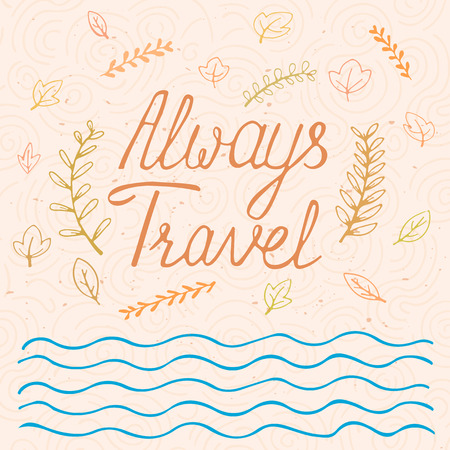 always: Always travel. Inspirational quote. Poster design made in vector. Hand drawn lettering