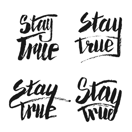 true: Stay True. Inspirational quote. Hand drawn lettering Illustration