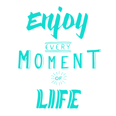 life support: Enjoy every moment of life. Text lettering of an inspirational saying. Support in difficult times.