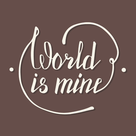 self worth: World is mine. Hand lettering quote. Hand drawn typography poster